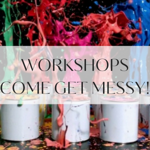 Workshops Come get messy!